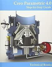 Creo Parametric 4.0 - Step-By-Step Guide: CAD/CAM Book