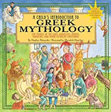 A Child's Introduction to Greek Mythology: The Stories of the Gods, Goddesses, Heroes, Monsters, and Other Mythical Creatures (Child's Introduction Series)