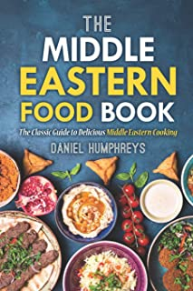 The Middle Eastern Food Book: The Classic Guide to Delicious Middle Eastern Cooking