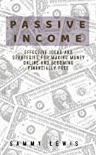 PASSIVE INCOME: EFFECTIVE IDEAS AND STRATEGIES FOR MAKING MONEY ONLINE AND BECOMING FINANCIALLY FREE. (English Edition)