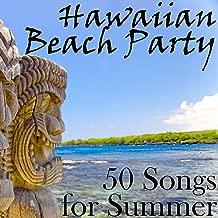 Hawaiian Beach Party: 50 Songs for Summer