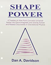 SHAPE POWER. A Treatise on How Form Converts Universal Aether into Electromagnetic and Gravity Forces and Related Discoveries in Gravitational Physics. [Loose Leaf Edition]