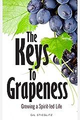 The Keys to Grapeness: Growing a Spirit-led Life Kindle Edition