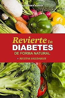 Como Revertir La Diabetes Tipo 2: Tratamiento Natural de La Diabetes: Descubra Los Mejores Remedios Naturales Para Curar La Diabetes y el Mejor Menú Natural Para Diabéticos (Spanish Edition)