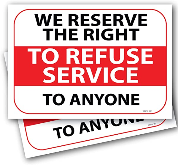 2 Pack We Reserve The Right To Refuse Service To Anyone Sign 7 X 10 Self Adhesive Vinyl Stickers Decal Indoor Outdoor Water Proof With Gloss UV Protection