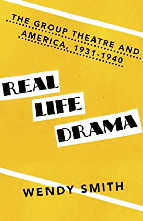 Real Life Drama: The Group Theatre and America, 1931-1940