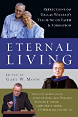 Eternal Living: Reflections on Dallas Willard's Teaching on Faith and Formation Kindle Edition