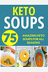 KETO SOUPS: OVER 75 AMAZING KETO SOUPS FOR ALL SEASONS (fat burning diet, low carb high fat, keto, keto diet, soup recipes, soup, soup cookbook, paleo, paleo soups, gluten free, low carb diet) Kindle Edition