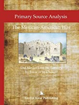 Primary Source Analysis: The Mexican-American War - Did Mexico Lose Its Territory by Force or by Choice?