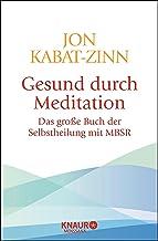 Gesund durch Meditation: Das große Buch der Selbstheilung mit MBSR (German Edition)