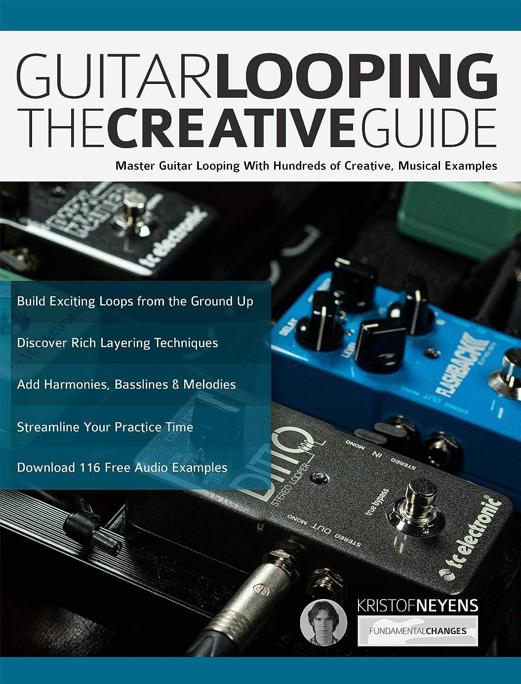 信じられない薄暗い風変わりなGuitar Looping The Creative Guide: Master Guitar Looping With Hundreds of Creative, Musical Examples (Guitar pedals and effects Book 2) (English Edition)
