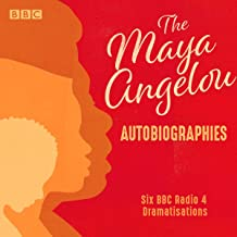 Maya Angelou: The Autobiographies: Six BBC Radio 4 Dramatisations