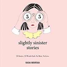 55 Slightly Sinister Stories: 55 Stories. 55 Words Each. No More. No Less.