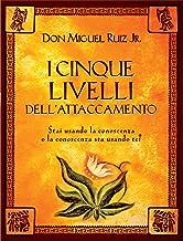 I cinque livelli dell'attaccamento: Stai usando la conoscenza o la conoscenza sta usando te? (Italian Edition)