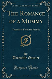 The Romance of a Mummy: Translated from the French (Classic Reprint)