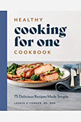 Healthy Cooking for One Cookbook: 75 Delicious Recipes Made Simple Kindle Edition