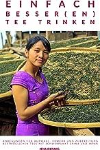 Einfach besser(en) Tee trinken: Anregungen für Auswahl, Erwerb und Zubereitung bestmöglichen Tees mit Schwerpunkt China und Japan (German Edition)