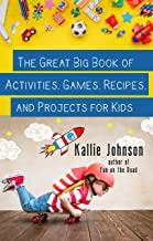 The Great Big Book of Activities, Games, Recipes, and Projects for Kids