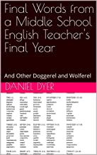 Final Words from a Middle School English Teacher's Final Year: And Other Doggerel and Wolferel (English Edition)