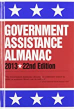 Government Assistance Almanac 2013: The Guide to Federal Domestic Financial and Other Programs