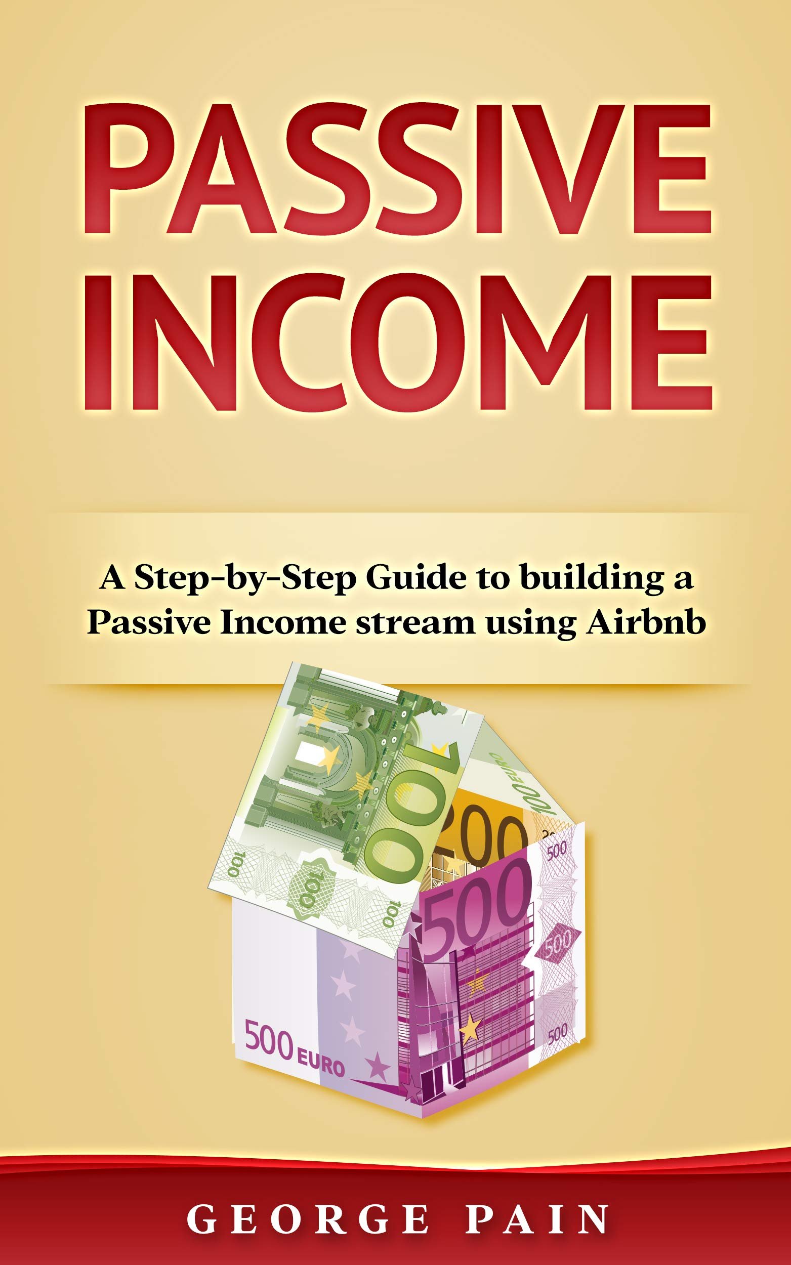 Passive Income: A Step-by-Step Guide to building a Passive Income stream using Airbnb