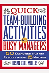 Quick Team-Building Activities for Busy Managers: 50 Exercises That Get Results in Just 15 Minutes Kindle Edition