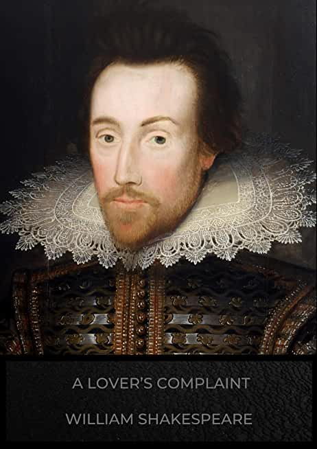 A Lover's Complaint: William Shakespeare (Drama, Plays, Poetry, Shakespeare, Literary Criticism) [Annotated] (English Edition)