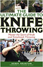 The Ultimate Guide to Knife Throwing: Master the Sport of Knife and Tomahawk Throwing (Ultimate Guides)