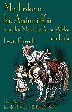 Ma Loko o ke Aniani Kū a me ka Mea i Loa'a iā 'Āleka ma Laila: Through the Looking-Glass in Hawaiian (Hawaiian Edition)