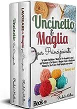 Uncinetto e Maglia Per Principianti: La Guida Definitiva e Illustrata Per Acquisire le Basi dell'Uncinetto e Del Lavoro a ...
