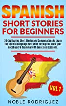 Spanish Short Stories for Beginners: 20 Captivating Short Stories and Conversations to Learn the Spanish Language Fast while Having Fun. Grow your Vocabulary ... & Lessons. Vol 1. (English Edition)