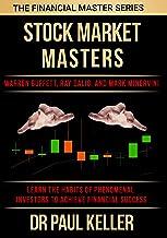 STOCK MARKET MASTERS: Warren Buffett, Ray Dalio and Mark Minervini -- Learn the Habits of Phenomenal Investors and Achieve Financial Success (Financial Master Series Book 3)