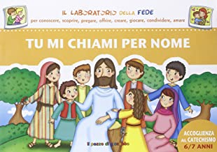 Tu mi chiami per nome. Accoglienza dei bambini al catechismo (Il laboratorio della fede)