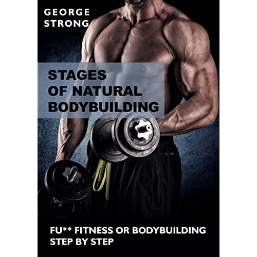 Stages of Natural Bodybuilding Step by Step, Beginner's Guide to Bodybuilding: How to Build Muscle, Get Lean, and Stay Healthy