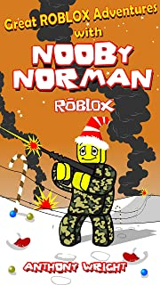 ROBLOX: Great ROBLOX Adventures with Nooby Norman (The COMPLETE Set: Contains Three Stories: Nooby Norman in Phantom Forces, Prison Life and A Christmas Story - An Unofficial ROBLOX book)