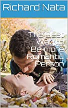 The Best Way to Be more Romantic Person
