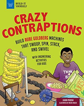 Crazy Contraptions: Build Machines That Swoop, Spin, Stack, and Swivel; With Engineering Activities for Kids