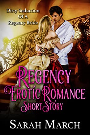 Regency Erotic Romance Short Story: Dirty Seduction Of A Regency Bride (Dirty Pleasures Book 2)