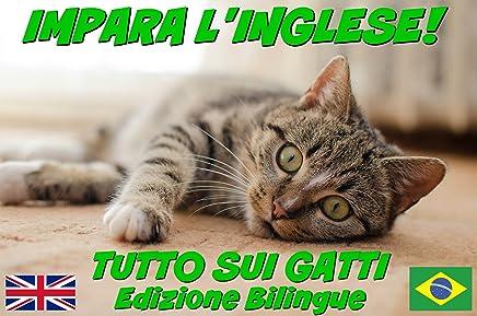 IMPARA LINGLESE!  TUTTO SUI GATTI (CON AUDIO): Edizione Bilingue (Inglese/Italiano) (Impara linglese! Tutto su... Vol. 2)