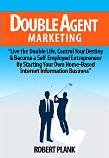 Double Agent Marketing: Live the Double Life, Control Your Destiny and Become a Self-Employed Entrepreneur By Starting Your Own Home-Based Internet Information Business (English Edition)
