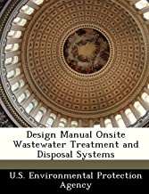 Design Manual Onsite Wastewater Treatment And Disposal Systems Scholar S Choice Edition U S Environmental Protection Agency 9781297046094 Amazon Com Books