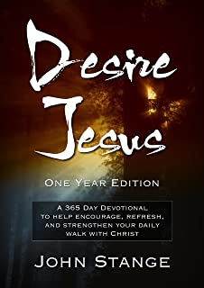 Desire Jesus, One Year Devotional: A 365 Day Devotional to help encourage, refresh, and strengthen your daily walk with Christ (Desire Jesus Daily Devotions)