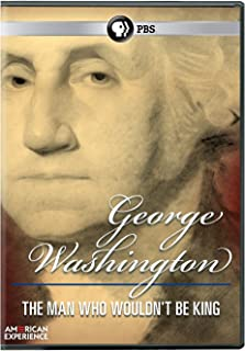 American Experience: George Washington: Man Who Wouldn't Be King
