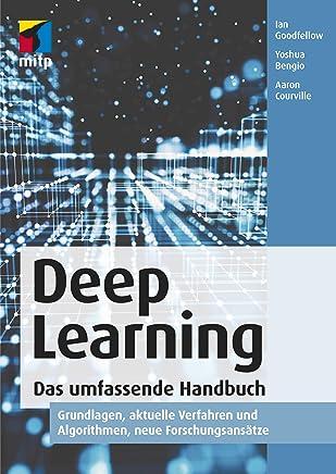 Deep Learning - Das umfassende Handbuch: Grundlagen, aktuelle Verfahren und Algorithmen, neue Forschungsansätze (German Edition)