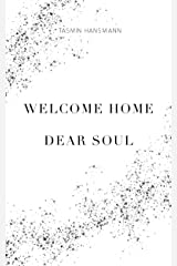 Welcome Home, Dear Soul: A poetic encounter with death herself Kindle Edition