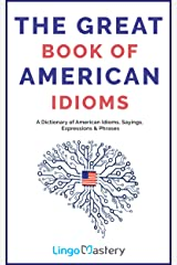 The Great Book of American Idioms: A Dictionary of American Idioms, Sayings, Expressions & Phrases Kindle Edition