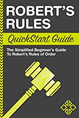 Robert's Rules QuickStart Guide: The Simplified Beginner's Guide to Robert's Rules of Order Kindle Edition