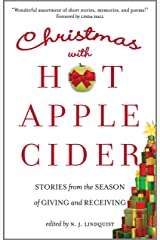 Christmas with Hot Apple Cider: Stories from the Season of Giving and Receiving (Powerful Stories of Faith, Hope, and Love Book 5) Kindle Edition