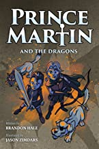 Prince Martin and the Dragons: A Classic Adventure Book About a Boy, a Knight, & the True Meaning of Loyalty (The Prince Martin Epic) (Volume 3)