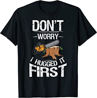 Don't Worry I Hugged It First Log Man T-Shirt